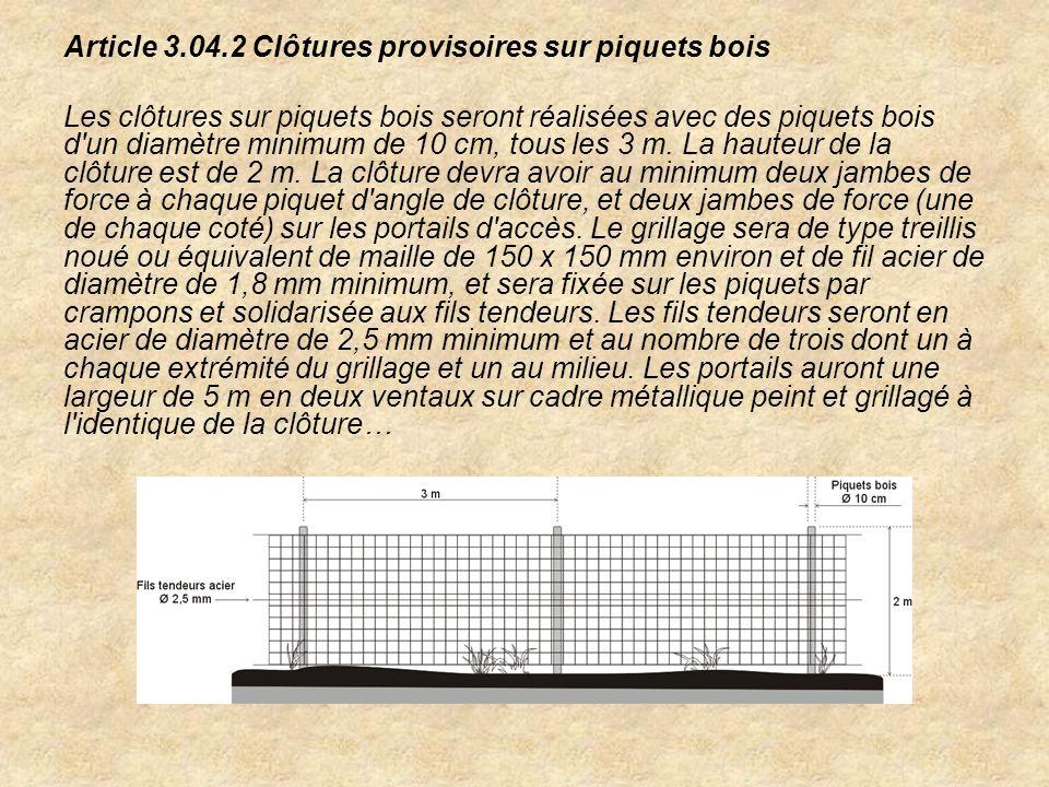 Article 3.04.2 Clôtures provisoires sur piquets bois Les clôtures sur piquets bois seront réalisées avec des piquets bois d'un diamètre minimum de 10