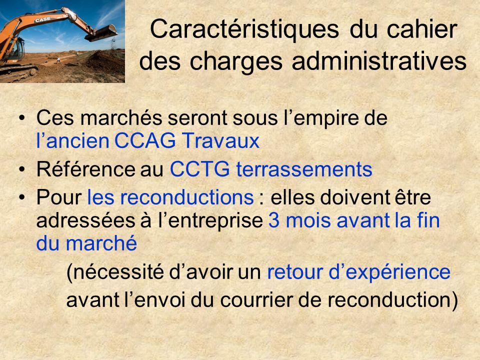 Caractéristiques du cahier des charges administratives Ces marchés seront sous lempire de lancien CCAG Travaux Référence au CCTG terrassements Pour le