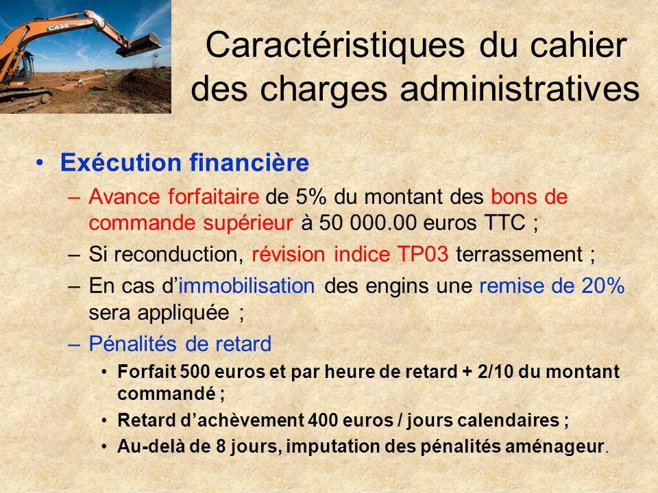 Caractéristiques du cahier des charges administratives Exécution financière –Avance forfaitaire de 5% du montant des bons de commande supérieur à 50 0