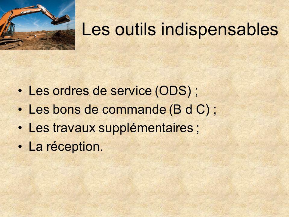 Les outils indispensables Les ordres de service (ODS) ; Les bons de commande (B d C) ; Les travaux supplémentaires ; La réception.