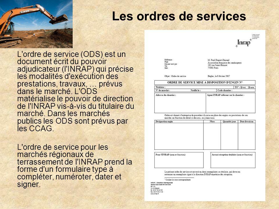 Les ordres de services L'ordre de service (ODS) est un document écrit du pouvoir adjudicateur (l'INRAP) qui précise les modalités d'exécution des pres