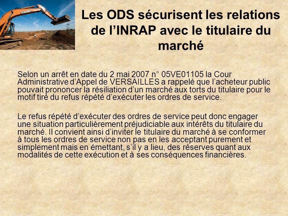 Les ODS sécurisent les relations de lINRAP avec le titulaire du marché Selon un arrêt en date du 2 mai 2007 n° 05VE01105 la Cour Administrative dAppel
