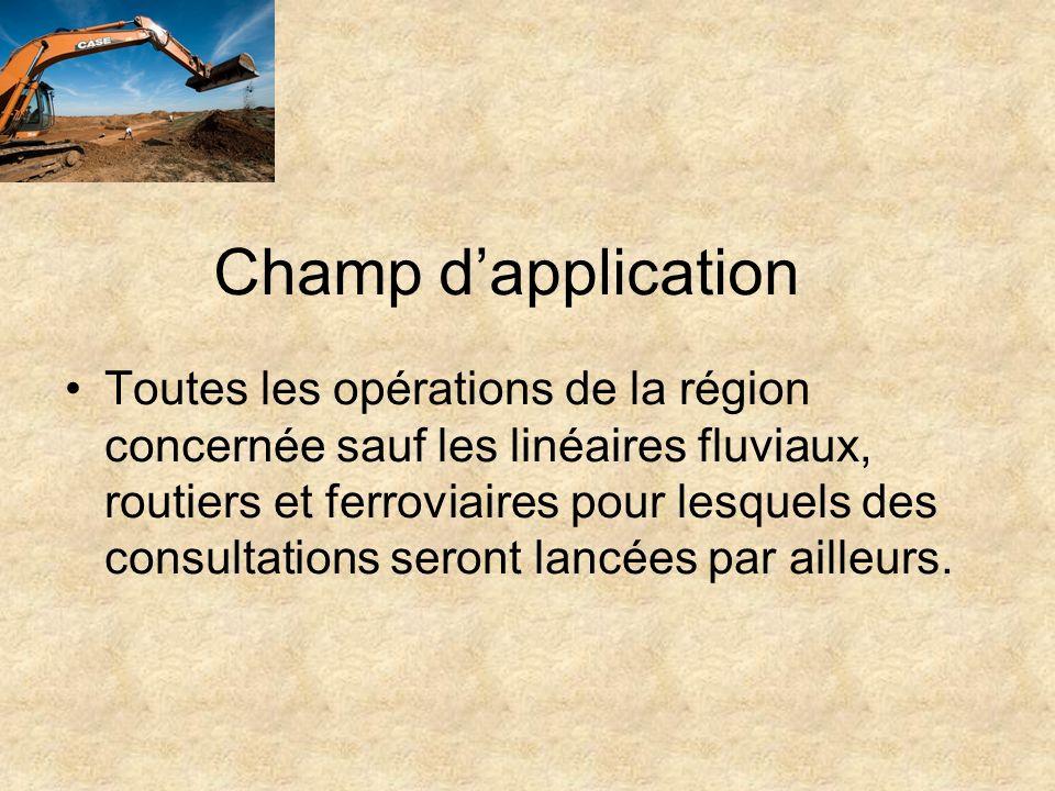 Champ dapplication Toutes les opérations de la région concernée sauf les linéaires fluviaux, routiers et ferroviaires pour lesquels des consultations