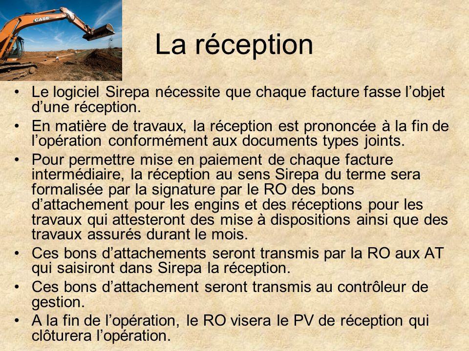 La réception Le logiciel Sirepa nécessite que chaque facture fasse lobjet dune réception. En matière de travaux, la réception est prononcée à la fin d