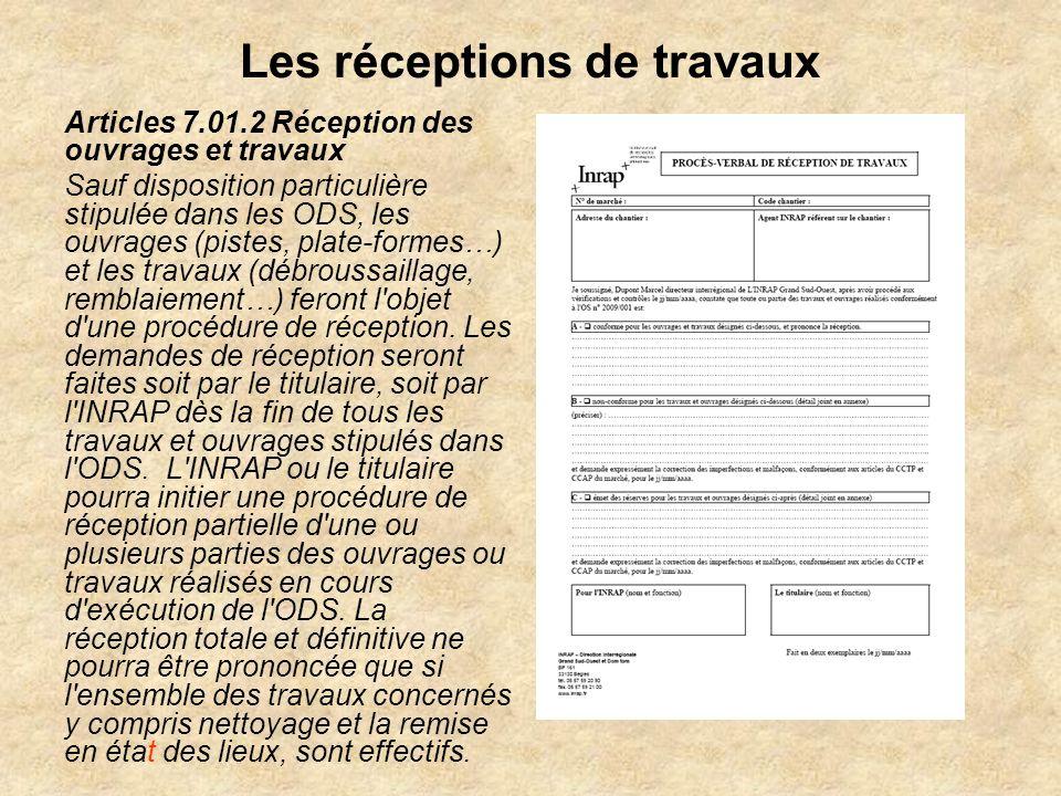 Les réceptions de travaux Articles 7.01.2 Réception des ouvrages et travaux Sauf disposition particulière stipulée dans les ODS, les ouvrages (pistes,