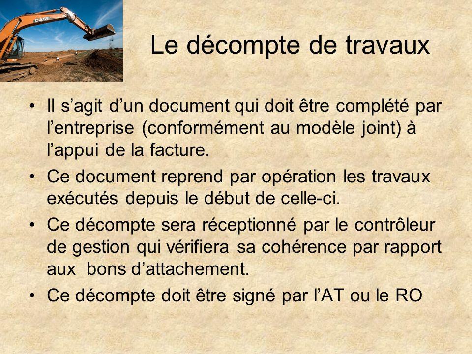 Le décompte de travaux Il sagit dun document qui doit être complété par lentreprise (conformément au modèle joint) à lappui de la facture. Ce document