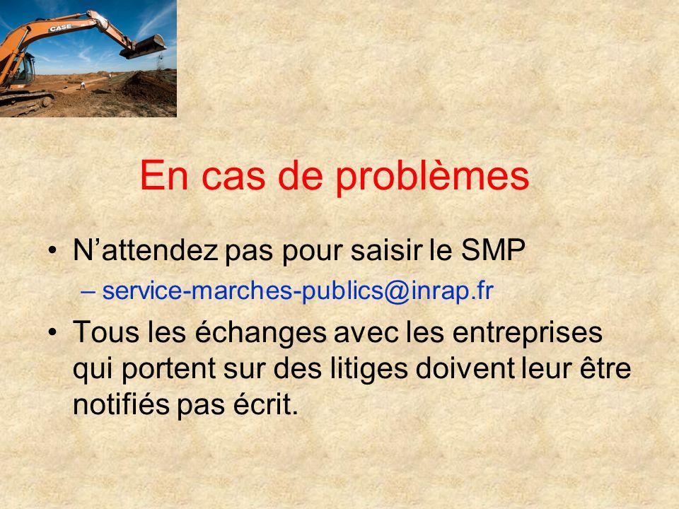En cas de problèmes Nattendez pas pour saisir le SMP –service-marches-publics@inrap.fr Tous les échanges avec les entreprises qui portent sur des liti