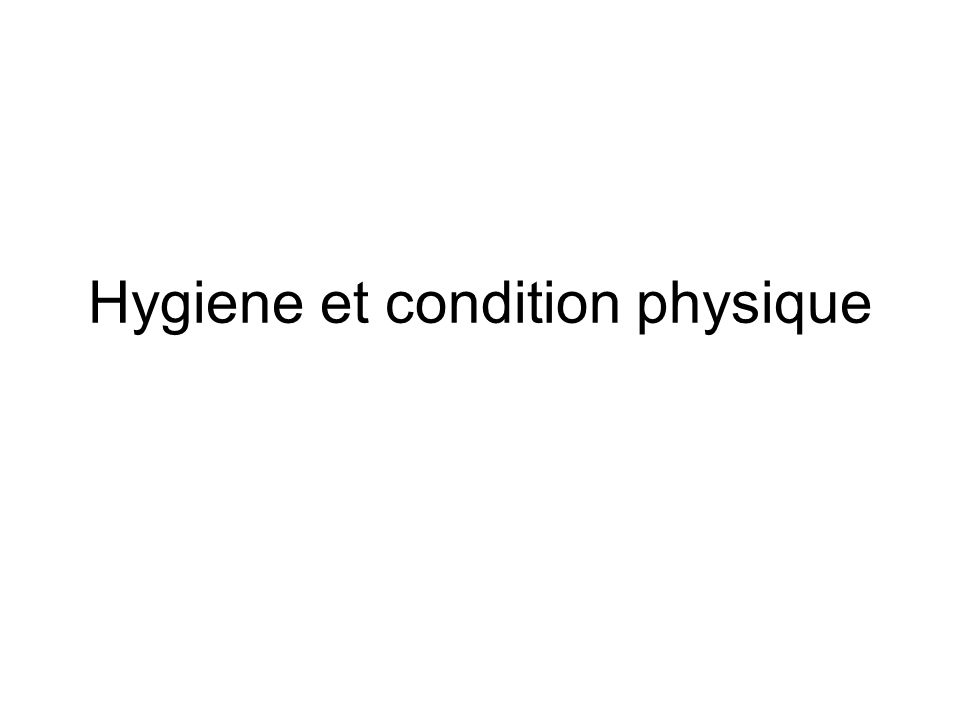 Hygiene et condition physique
