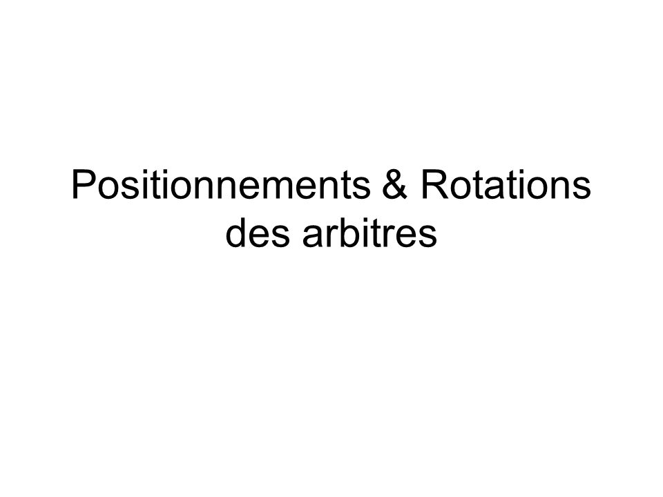 Positionnements & Rotations des arbitres