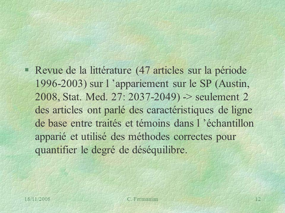 18/11/2008C. Fermanian12 §Revue de la littérature (47 articles sur la période 1996-2003) sur l appariement sur le SP (Austin, 2008, Stat. Med. 27: 203