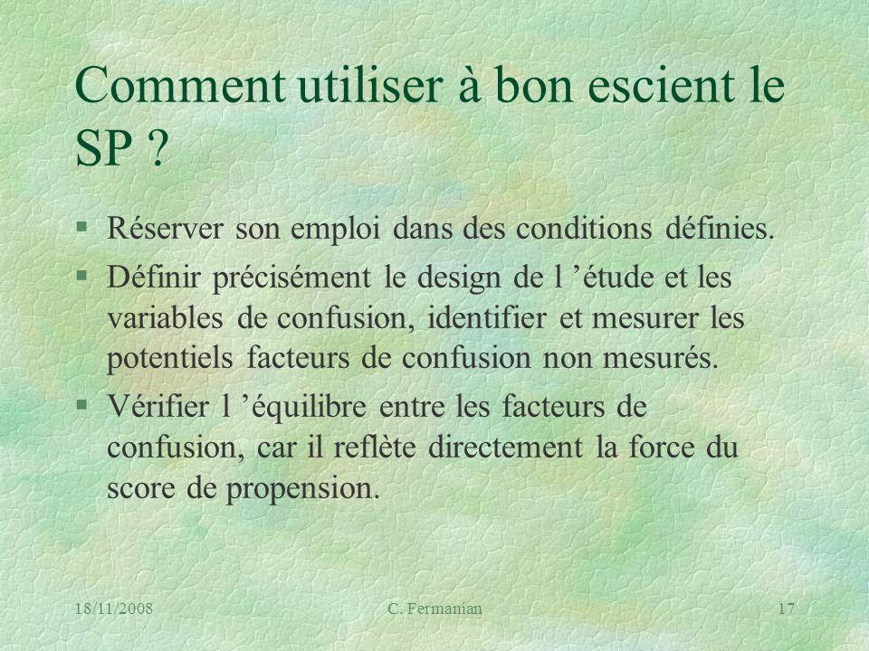 18/11/2008C. Fermanian17 Comment utiliser à bon escient le SP ? §Réserver son emploi dans des conditions définies. §Définir précisément le design de l