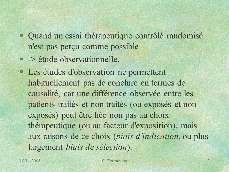 18/11/2008C. Fermanian2 §Quand un essai thérapeutique contrôlé randomisé n'est pas perçu comme possible §-> étude observationnelle. §Les études d'obse