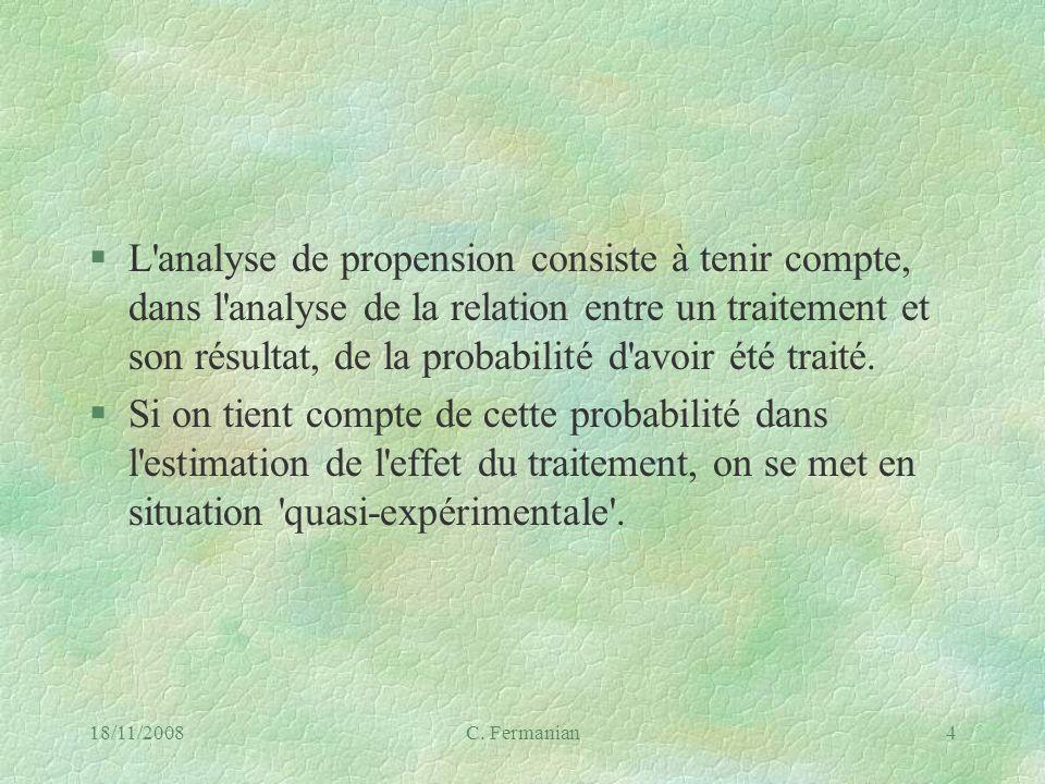 18/11/2008C. Fermanian4 §L'analyse de propension consiste à tenir compte, dans l'analyse de la relation entre un traitement et son résultat, de la pro