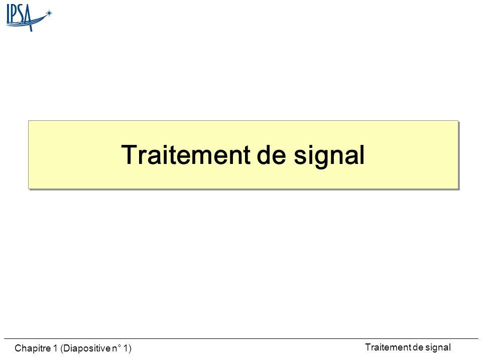 Traitement de signal Chapitre 1 (Diapositive n° 12) Signal analogique Une grandeur physique traduite par un capteur dépend dun ou plusieurs paramètres dont le temps Signaux à temps continu: définis pour toute valeur de la variable temps Modèles mathématiques ne reproduisent pas la réalité mais se prêtent à létude Porteur dinformation noté s(t) et dénergie, sa puissance est s 2 (t)