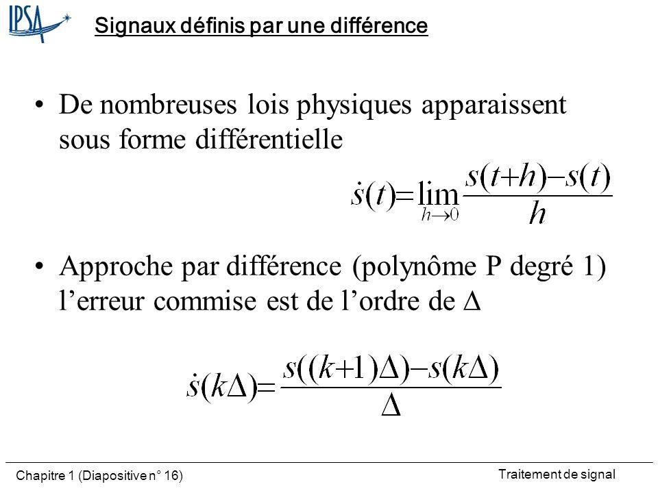 Traitement de signal Chapitre 1 (Diapositive n° 16) Signaux définis par une différence De nombreuses lois physiques apparaissent sous forme différenti
