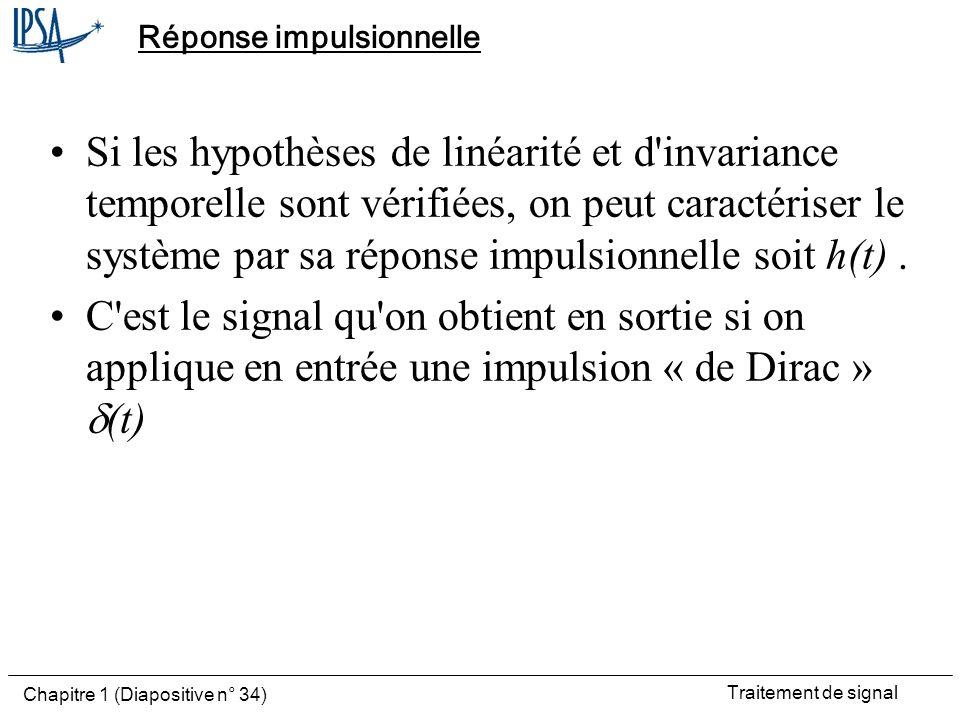 Traitement de signal Chapitre 1 (Diapositive n° 34) Réponse impulsionnelle Si les hypothèses de linéarité et d'invariance temporelle sont vérifiées, o