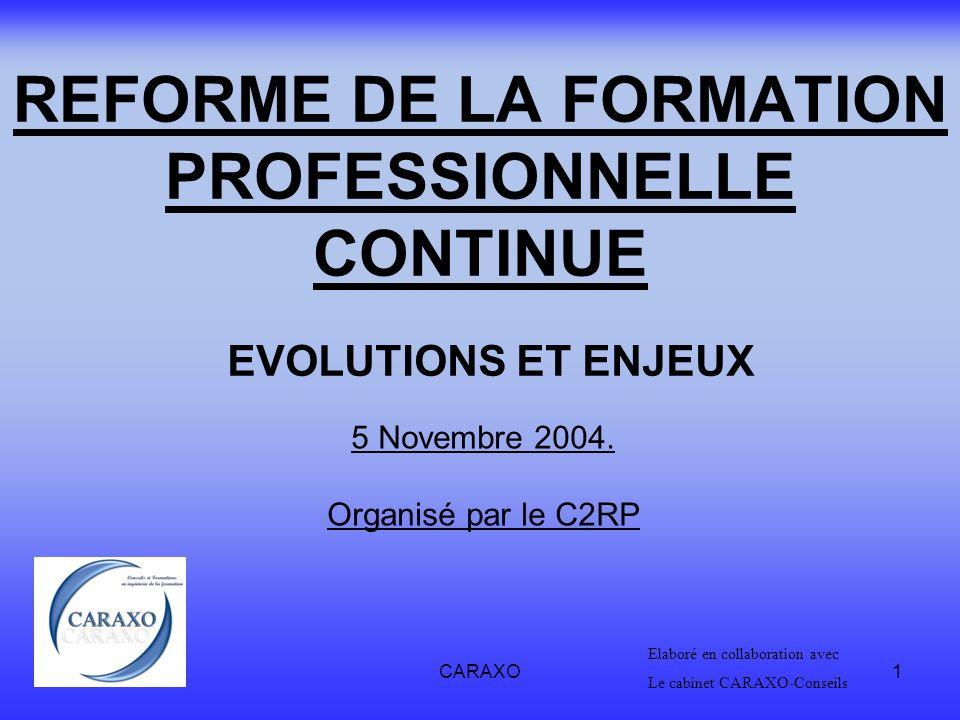 CARAXO1 REFORME DE LA FORMATION PROFESSIONNELLE CONTINUE 5 Novembre 2004. Organisé par le C2RP Elaboré en collaboration avec Le cabinet CARAXO-Conseil