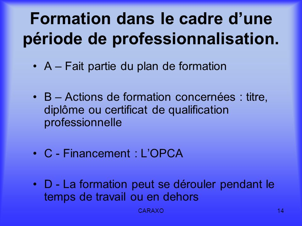 CARAXO14 Formation dans le cadre dune période de professionnalisation. A – Fait partie du plan de formation B – Actions de formation concernées : titr