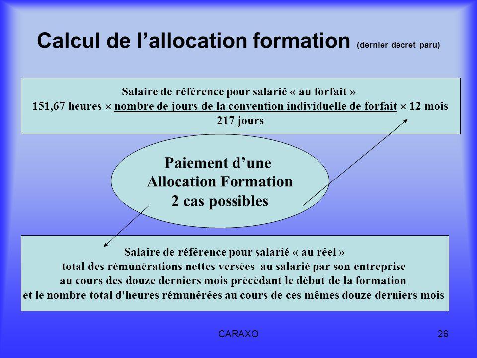 CARAXO26 Calcul de lallocation formation (dernier décret paru) Paiement dune Allocation Formation 2 cas possibles Salaire de référence pour salarié «