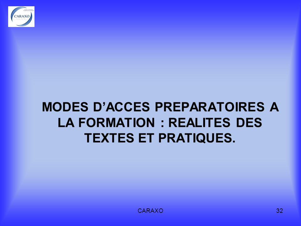 CARAXO32 MODES DACCES PREPARATOIRES A LA FORMATION : REALITES DES TEXTES ET PRATIQUES.