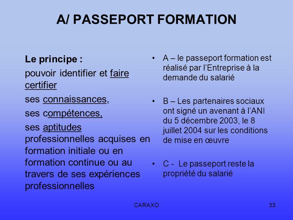 CARAXO33 A/ PASSEPORT FORMATION Le principe : pouvoir identifier et faire certifier ses connaissances, ses compétences, ses aptitudes professionnelles