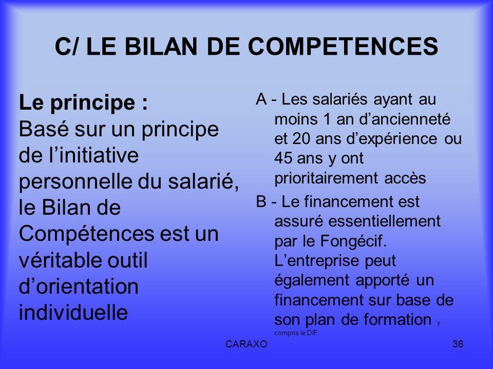 CARAXO36 C/ LE BILAN DE COMPETENCES Le principe : Basé sur un principe de linitiative personnelle du salarié, le Bilan de Compétences est un véritable