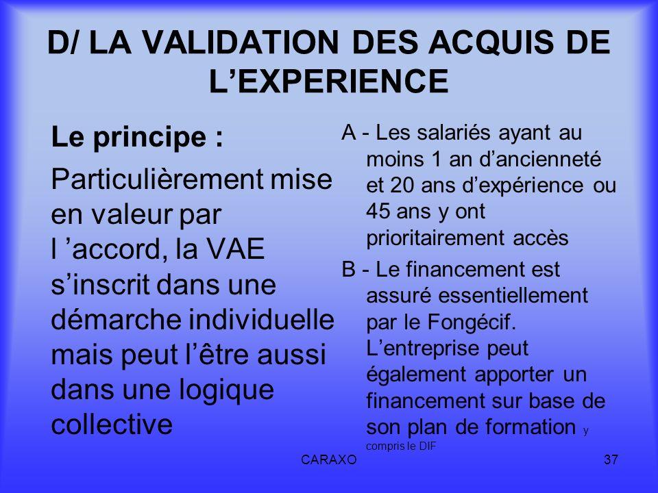 CARAXO37 D/ LA VALIDATION DES ACQUIS DE LEXPERIENCE Le principe : Particulièrement mise en valeur par l accord, la VAE sinscrit dans une démarche indi