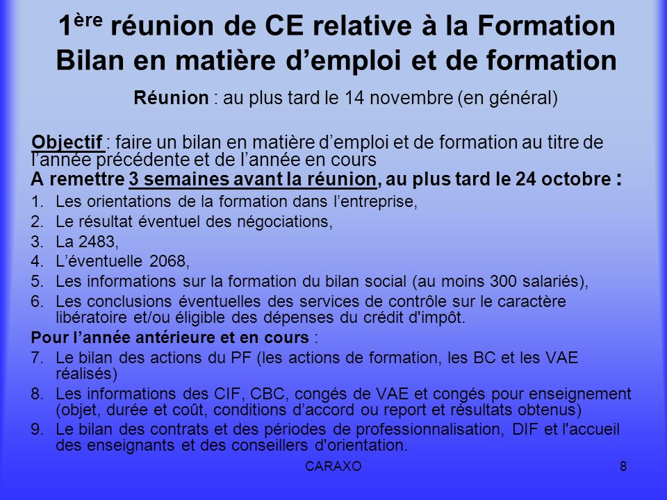 CARAXO8 1 ère réunion de CE relative à la Formation Bilan en matière demploi et de formation A remettre 3 semaines avant la réunion, au plus tard le 2