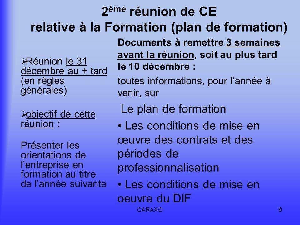 CARAXO9 2 ème réunion de CE relative à la Formation (plan de formation) Documents à remettre 3 semaines avant la réunion, soit au plus tard le 10 déce