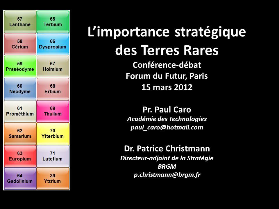 Limportance stratégique des Terres Rares Conférence-débat Forum du Futur, Paris 15 mars 2012 Pr. Paul Caro Académie des Technologies paul_caro@hotmail