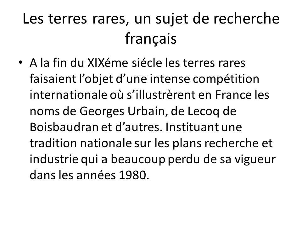 Les terres rares, un sujet de recherche français A la fin du XIXéme siécle les terres rares faisaient lobjet dune intense compétition internationale o