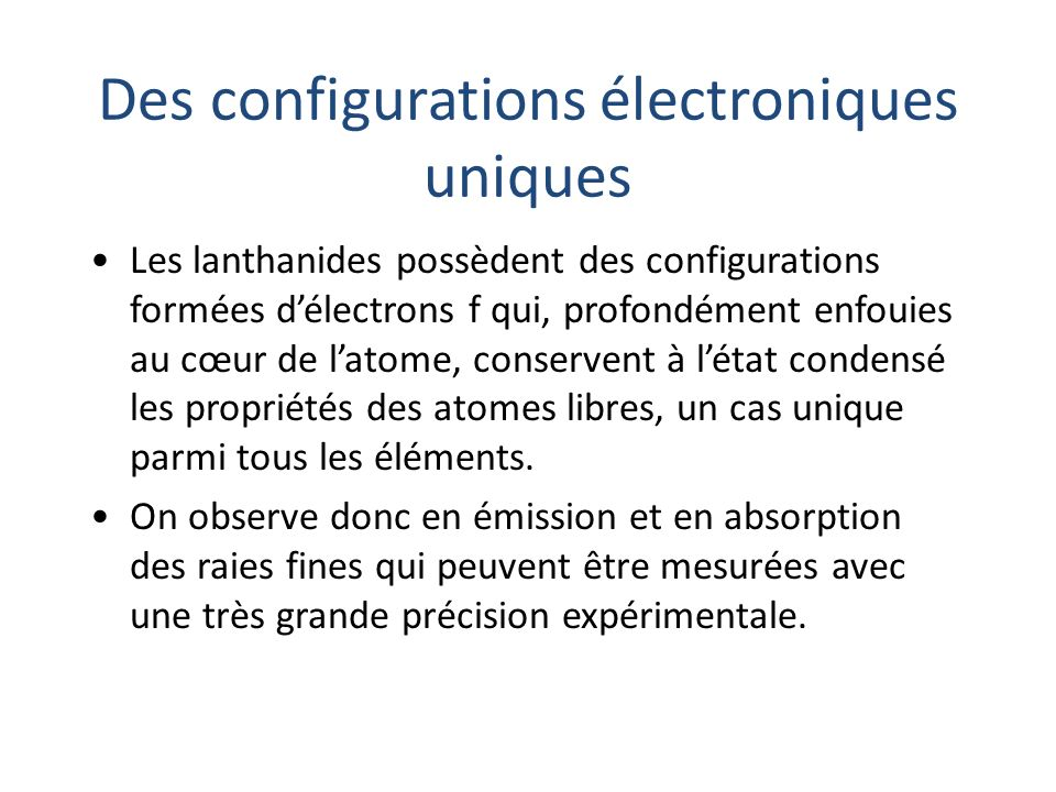 Des configurations électroniques uniques Les lanthanides possèdent des configurations formées délectrons f qui, profondément enfouies au cœur de latom