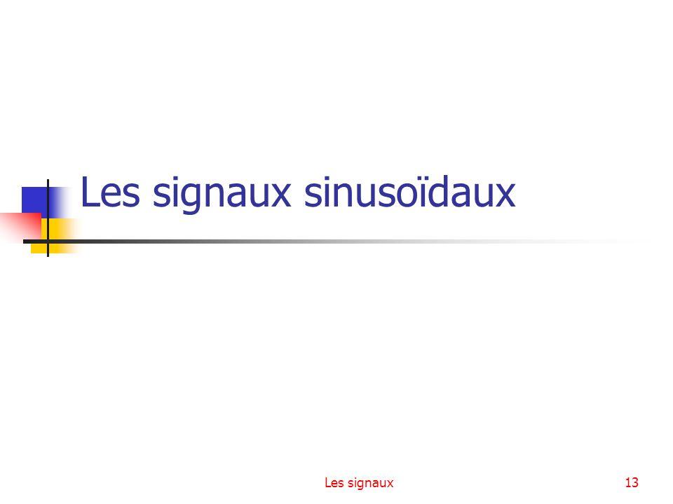 Les signaux13 Les signaux sinusoïdaux