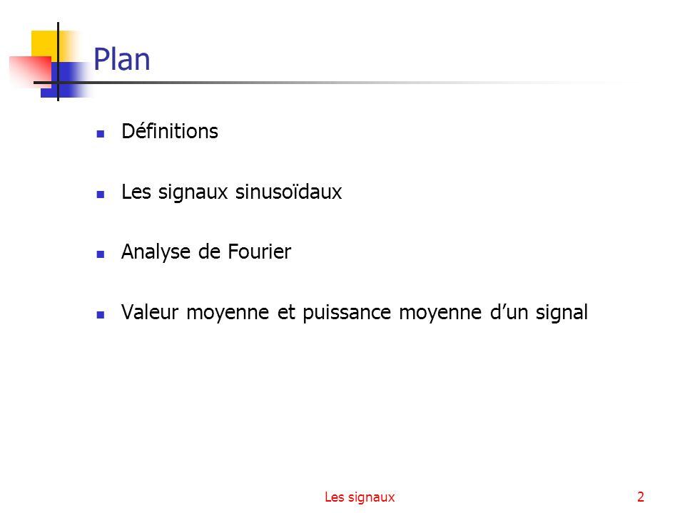 Les signaux2 Plan Définitions Les signaux sinusoïdaux Analyse de Fourier Valeur moyenne et puissance moyenne dun signal