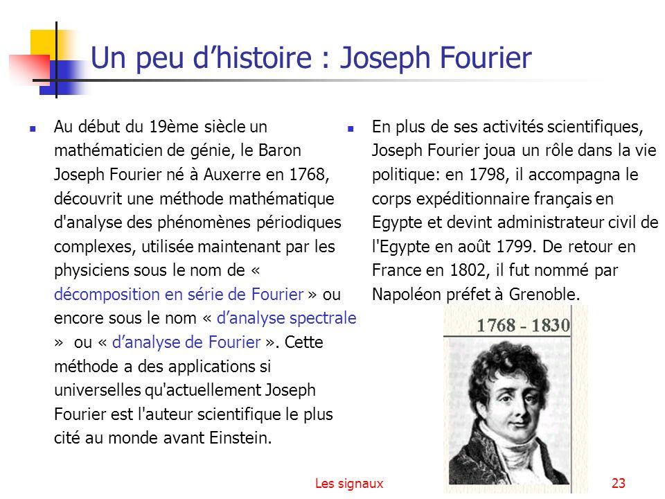 Les signaux23 Un peu dhistoire : Joseph Fourier Au début du 19ème siècle un mathématicien de génie, le Baron Joseph Fourier né à Auxerre en 1768, déco