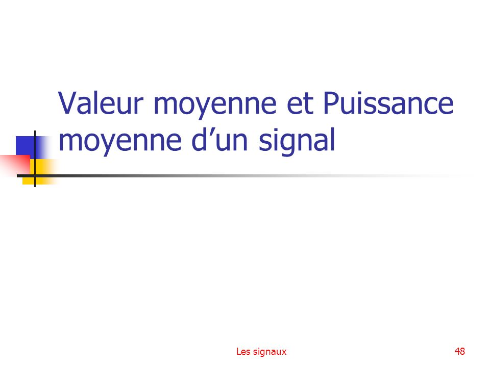 Les signaux48 Valeur moyenne et Puissance moyenne dun signal