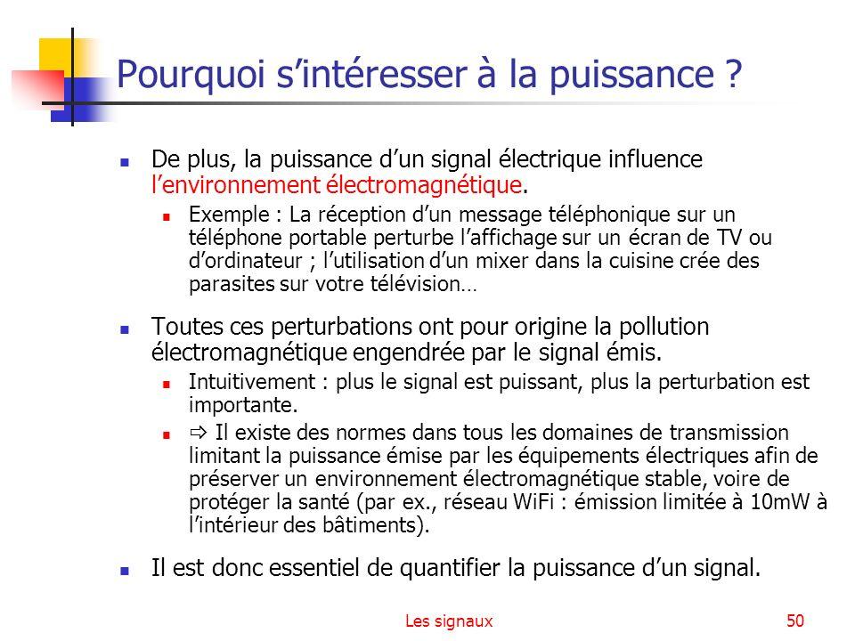 Les signaux50 Pourquoi sintéresser à la puissance ? De plus, la puissance dun signal électrique influence lenvironnement électromagnétique. Exemple :