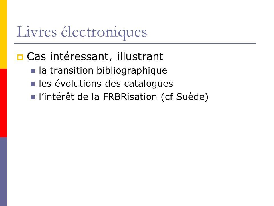 Livres électroniques Cas intéressant, illustrant la transition bibliographique les évolutions des catalogues lintérêt de la FRBRisation (cf Suède)