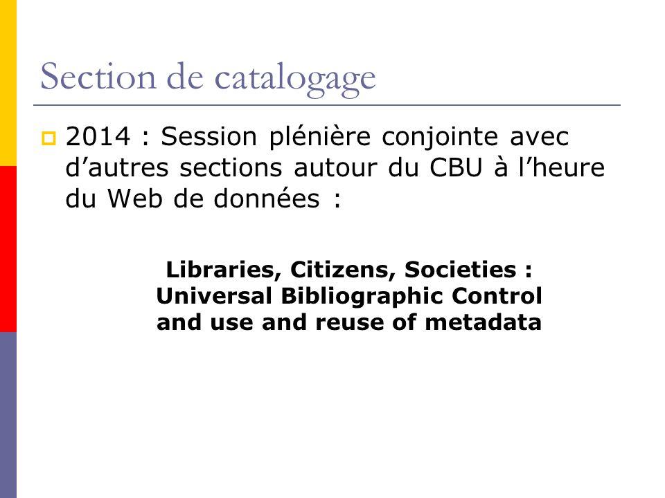 Section de catalogage 2014 : Session plénière conjointe avec dautres sections autour du CBU à lheure du Web de données : Libraries, Citizens, Societies : Universal Bibliographic Control and use and reuse of metadata