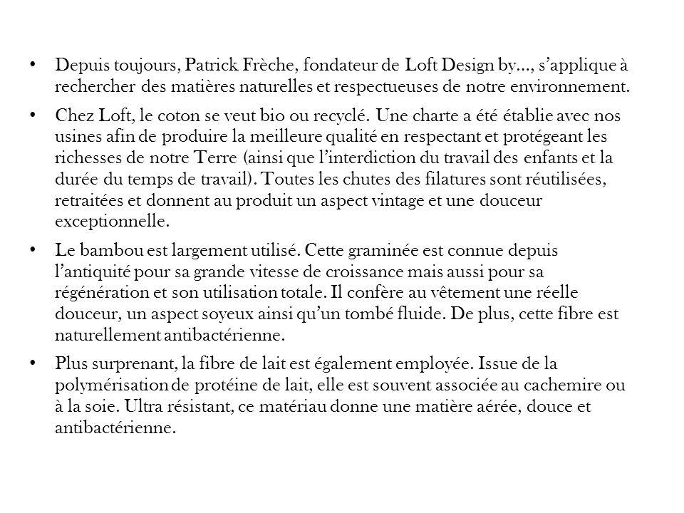 Depuis toujours, Patrick Frèche, fondateur de Loft Design by…, sapplique à rechercher des matières naturelles et respectueuses de notre environnement.