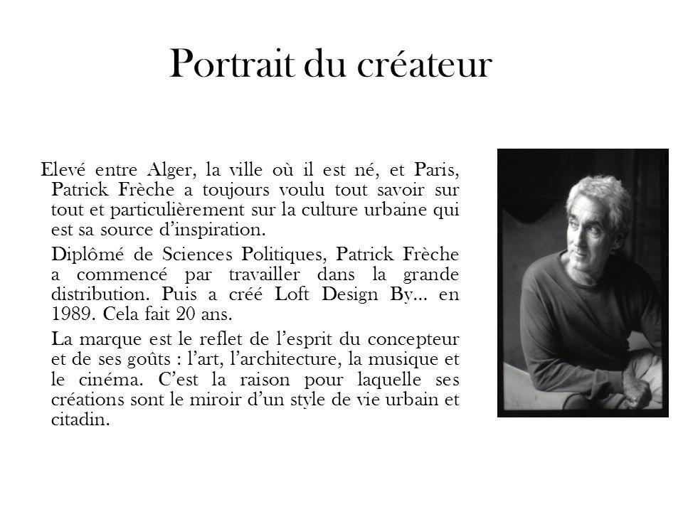 Sa philosophie En 1989, Patrick Frèche créa Loft Design by … La philosophie de Loft Design by… est basée sur le raffinement, le confort et lauthenticité.