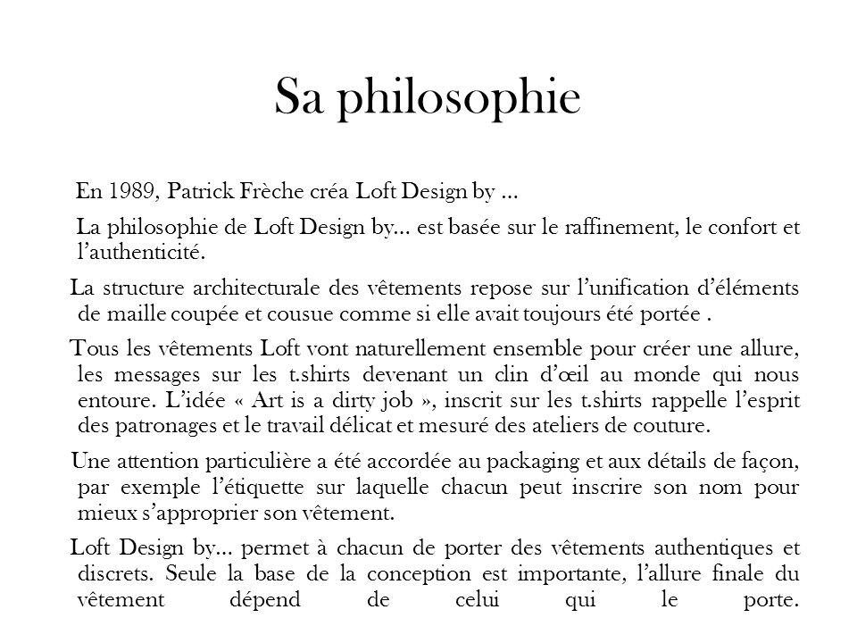 Sa philosophie En 1989, Patrick Frèche créa Loft Design by … La philosophie de Loft Design by… est basée sur le raffinement, le confort et lauthentici