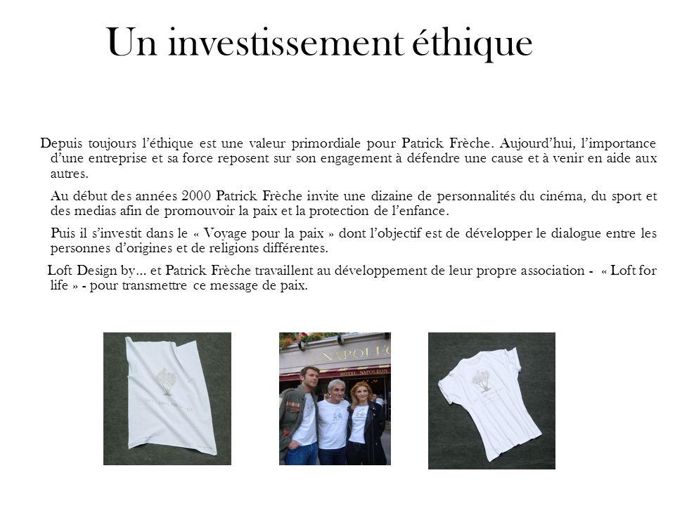 Un investissement éthique Depuis toujours léthique est une valeur primordiale pour Patrick Frèche. Aujourdhui, limportance dune entreprise et sa force