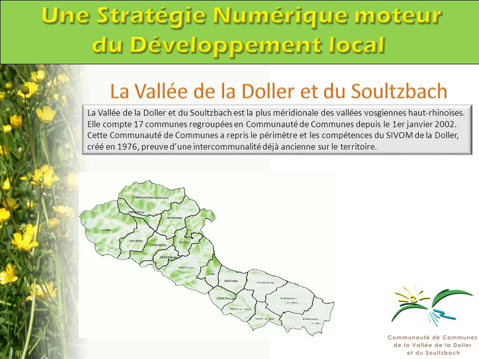 La Vallée de la Doller et du Soultzbach est la plus méridionale des vallées vosgiennes haut-rhinoises. Elle compte 17 communes regroupées en Communaut