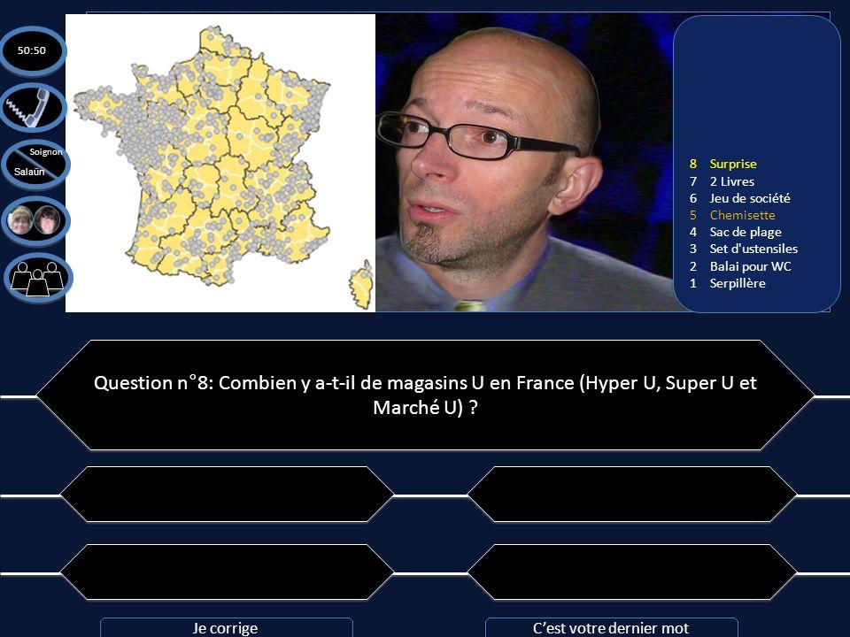 Question n°8: Combien y a-t-il de magasins U en France (Hyper U, Super U et Marché U) ? A: 827 magasins A: 827 magasins C: 253 magasins C: 253 magasin