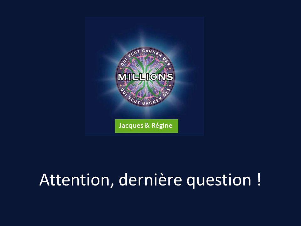 Attention, dernière question ! Jacques & Régine