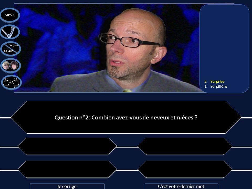 Question n°2: Combien avez-vous de neveux et nièces ? A: Trop A: Trop C: Nous nen avons pas ! C: Nous nen avons pas ! B: 12 neveux et nièces B: 12 nev