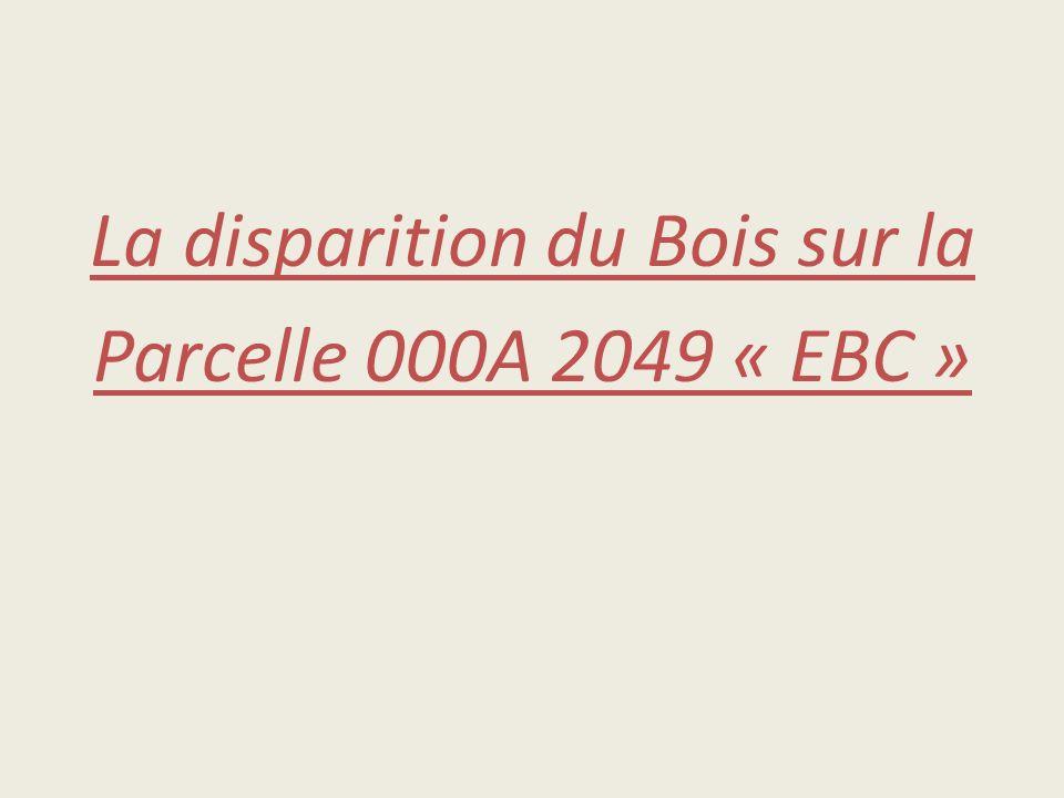La disparition du Bois sur la Parcelle 000A 2049 « EBC »
