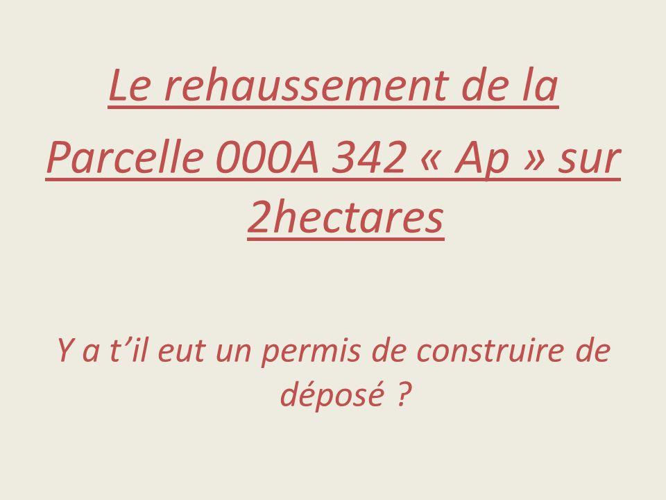 Le rehaussement de la Parcelle 000A 342 « Ap » sur 2hectares Y a til eut un permis de construire de déposé ?