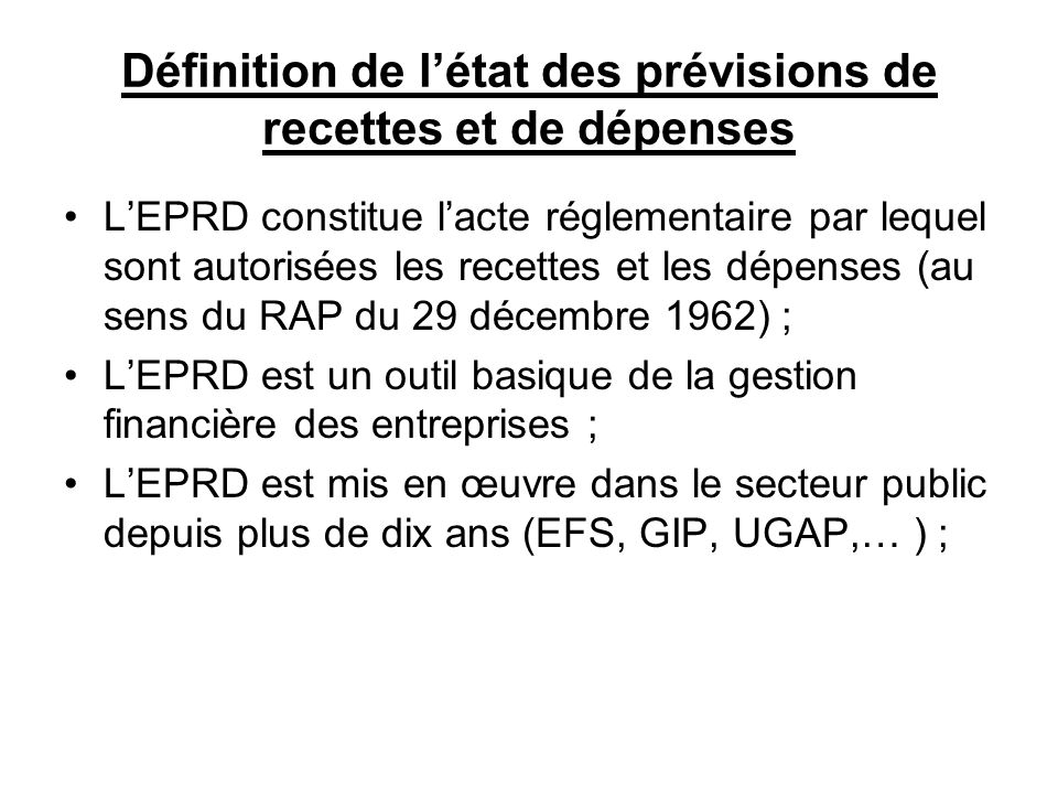 Définition de létat des prévisions de recettes et de dépenses LEPRD constitue lacte réglementaire par lequel sont autorisées les recettes et les dépen